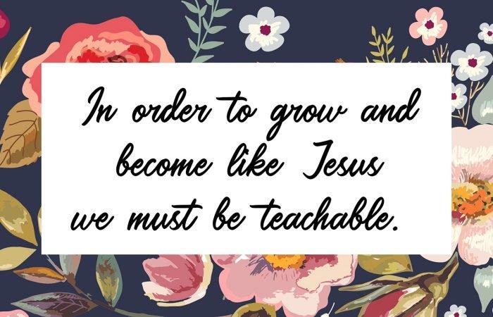 stay humble and teachable be ready to learn faith